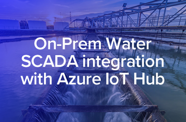 On-Prem Water Asset data integrated with Microsoft IoT Hub