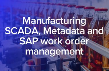 Manufacturing SCADA, PLC Metadata and SAP work order management